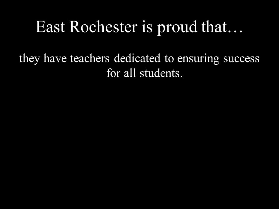 East Rochester is proud that… they have teachers dedicated to ensuring success for all students.