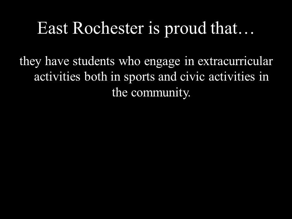 East Rochester is proud that… they have students who engage in extracurricular activities both in sports and civic activities in the community.