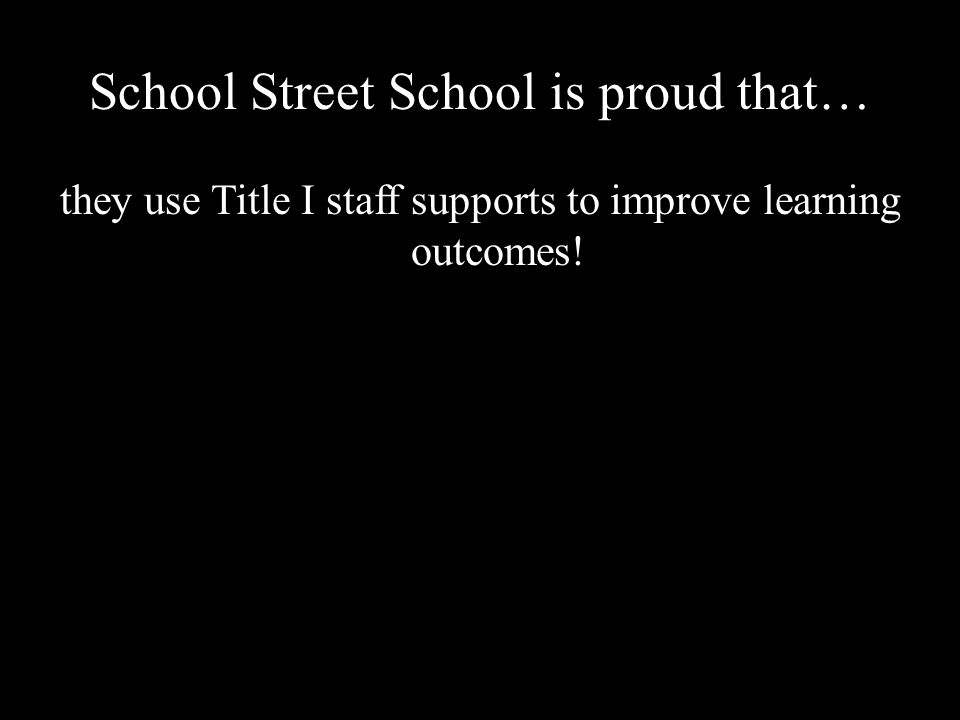 School Street School is proud that… they use Title I staff supports to improve learning outcomes!