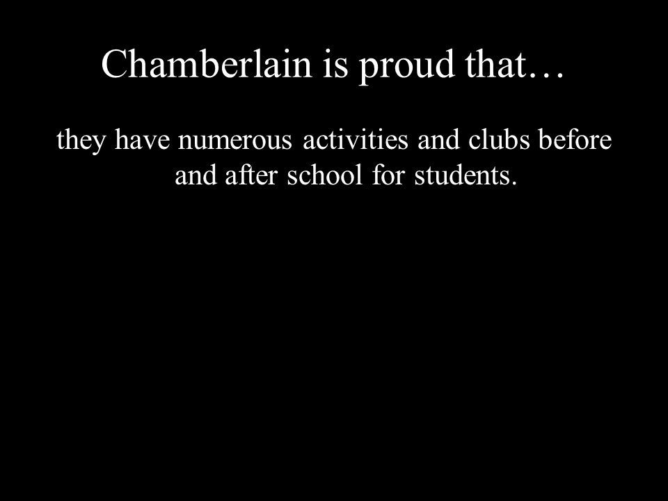 Chamberlain is proud that… they have numerous activities and clubs before and after school for students.