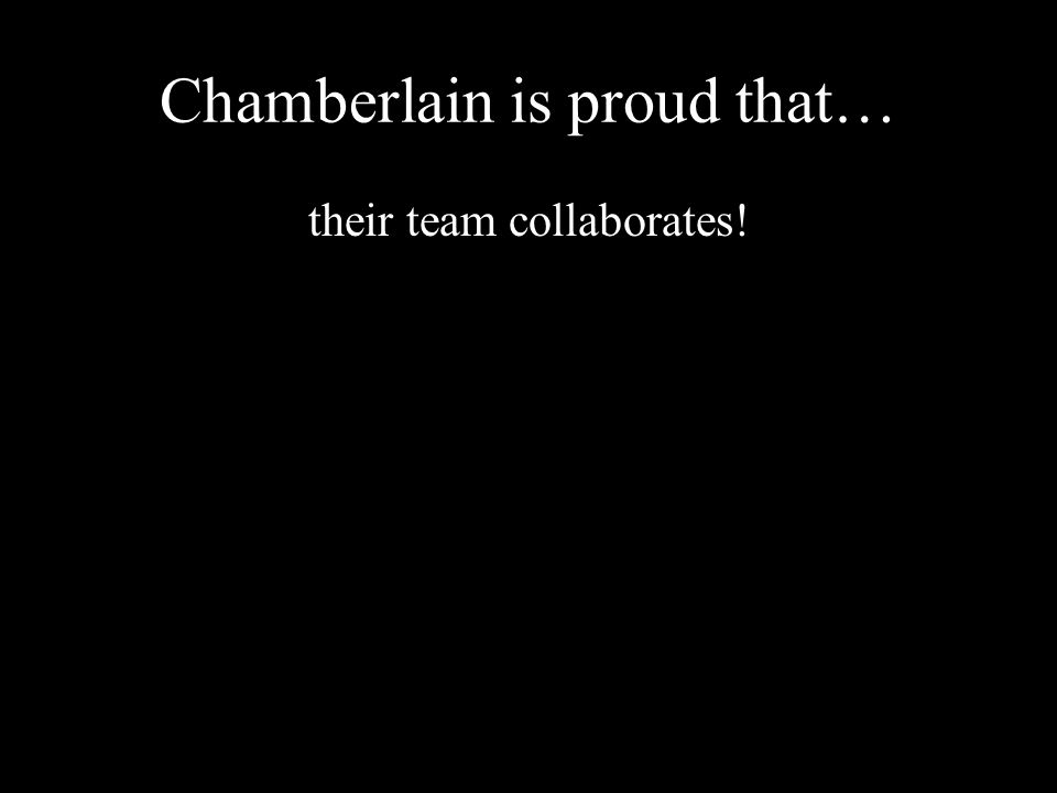 Chamberlain is proud that… their team collaborates!