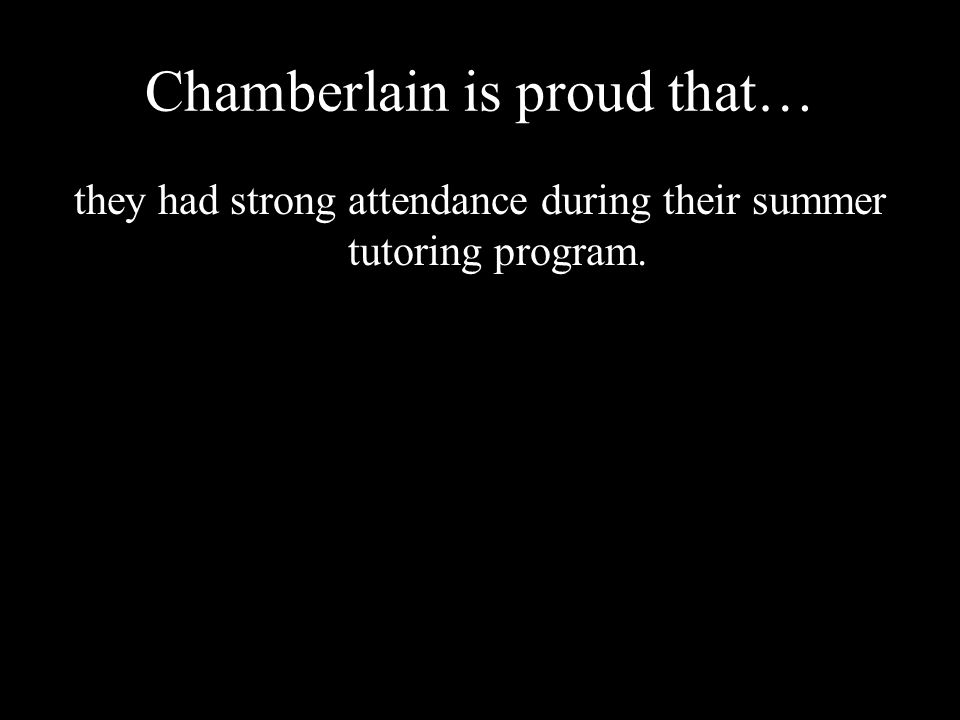 Chamberlain is proud that… they had strong attendance during their summer tutoring program.