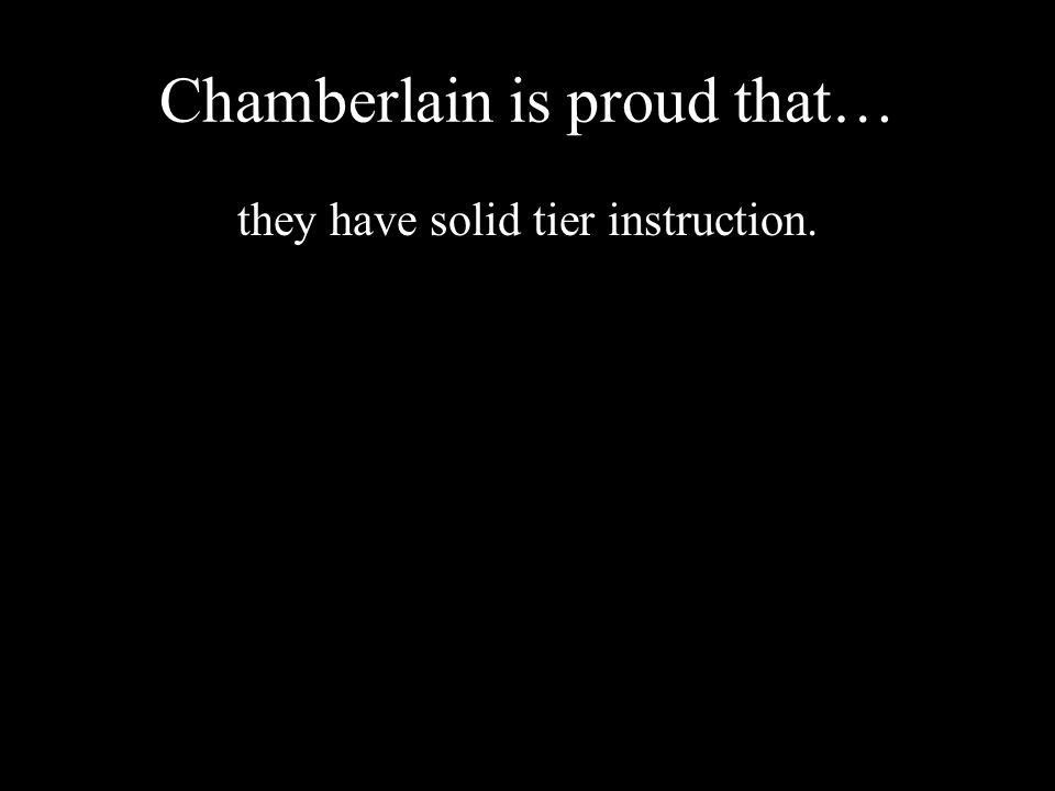 Chamberlain is proud that… they have solid tier instruction.