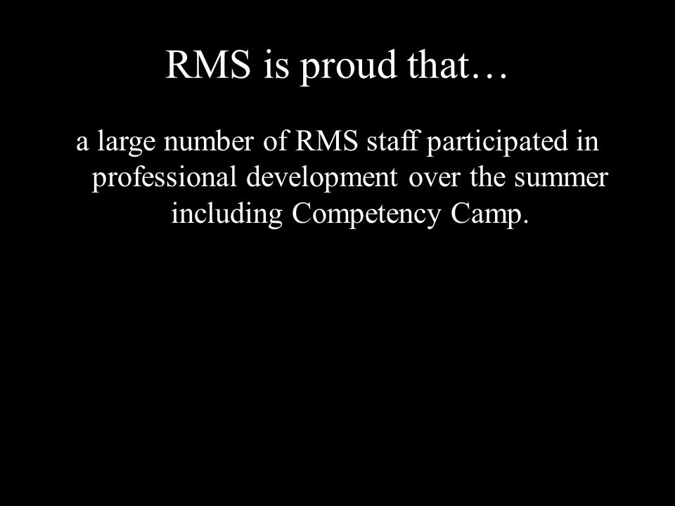 RMS is proud that… a large number of RMS staff participated in professional development over the summer including Competency Camp.