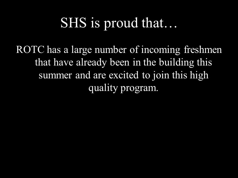 SHS is proud that… ROTC has a large number of incoming freshmen that have already been in the building this summer and are excited to join this high quality program.