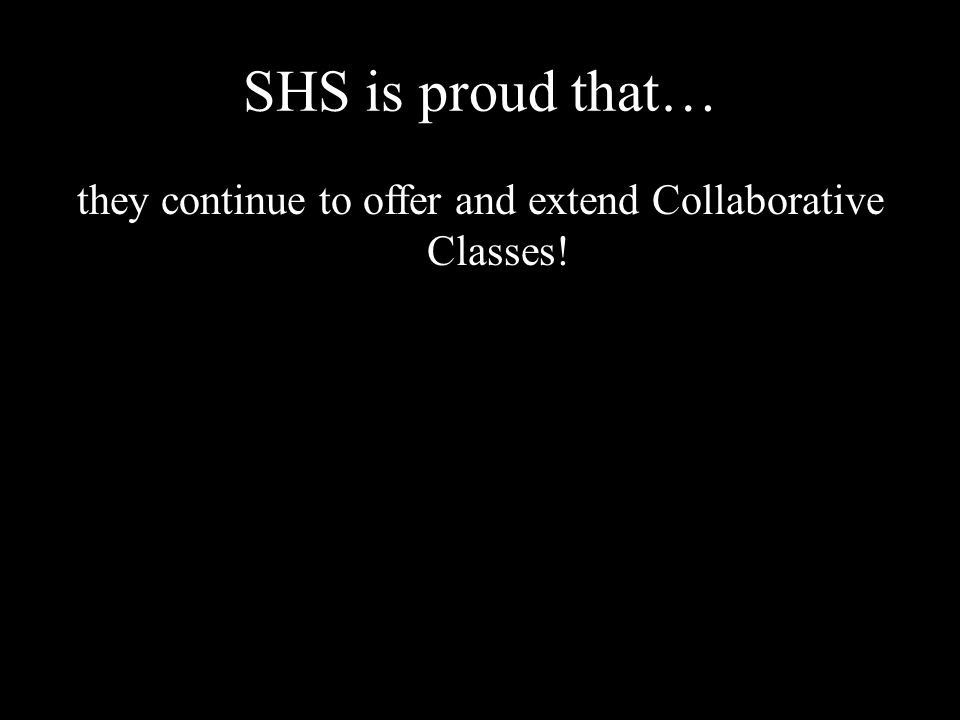 SHS is proud that… they continue to offer and extend Collaborative Classes!