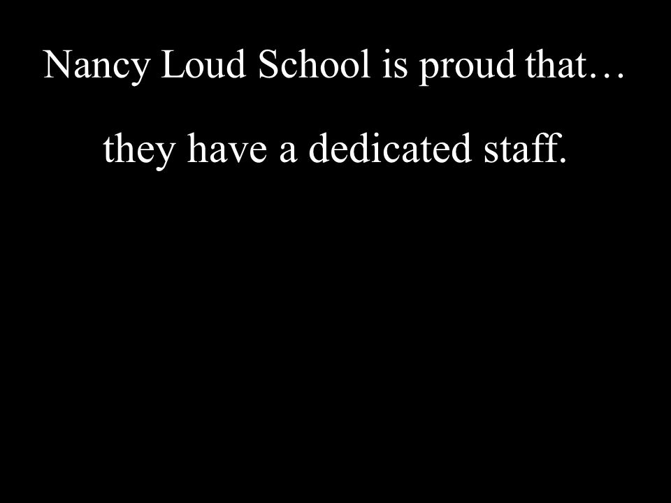 Nancy Loud School is proud that… they have a dedicated staff.