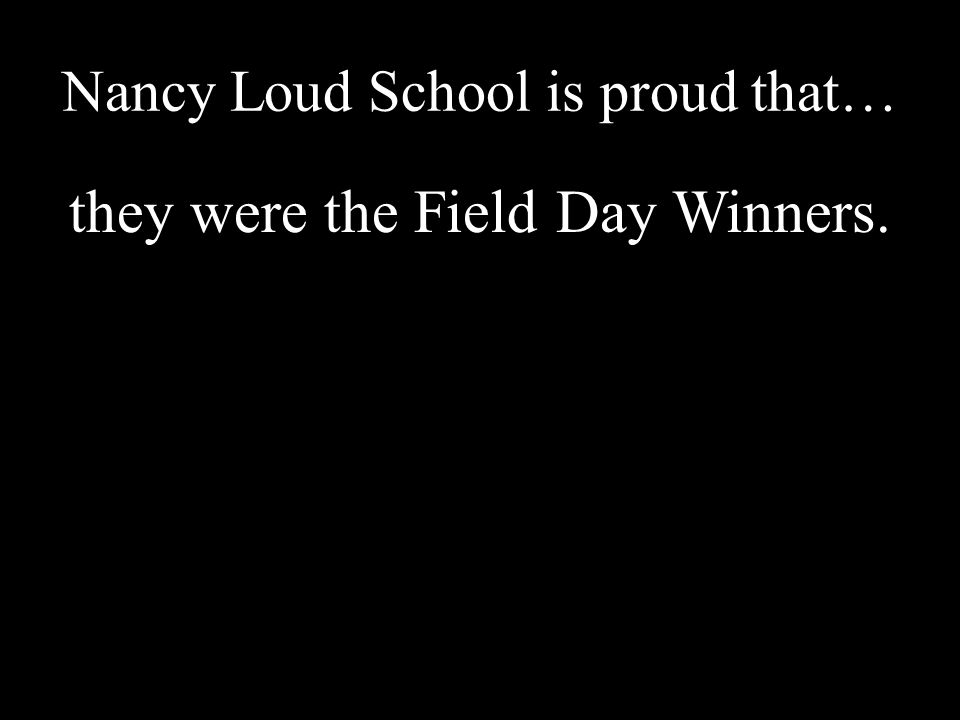 Nancy Loud School is proud that… they were the Field Day Winners.