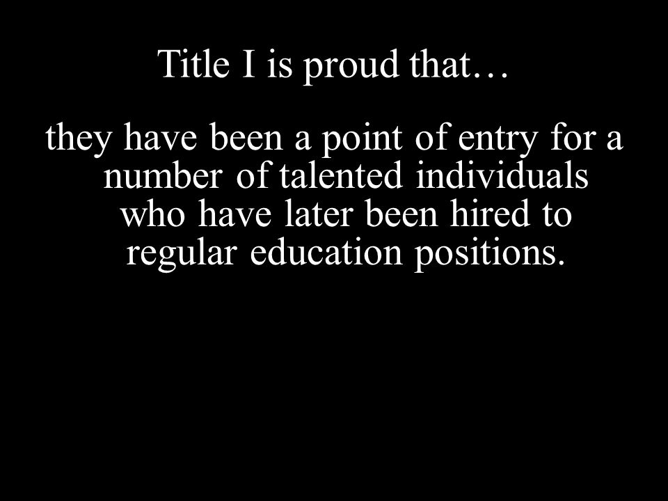 Title I is proud that… they have been a point of entry for a number of talented individuals who have later been hired to regular education positions.