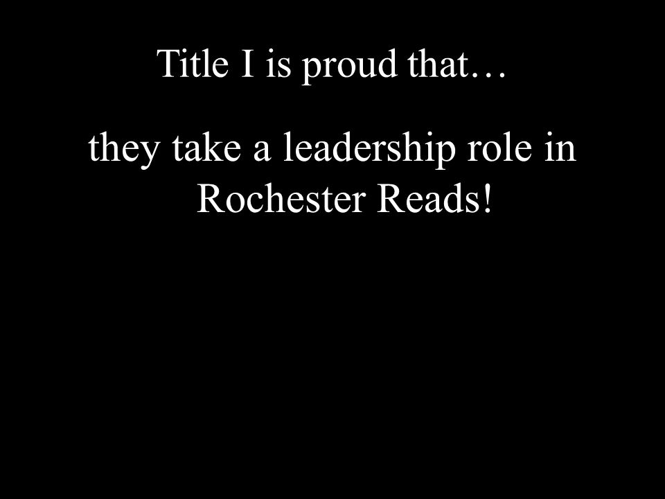 Title I is proud that… they take a leadership role in Rochester Reads!