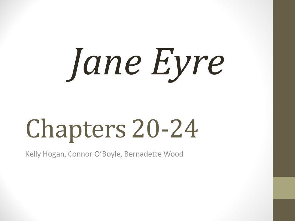 Chapters 20-24 Kelly Hogan, Connor O'Boyle, Bernadette Wood Jane Eyre