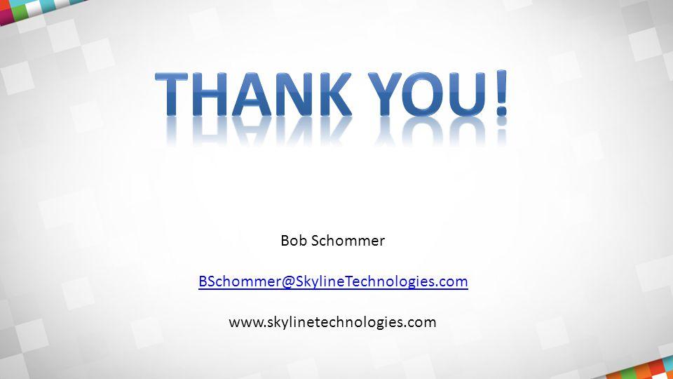 Bob Schommer BSchommer@SkylineTechnologies.com www.skylinetechnologies.com