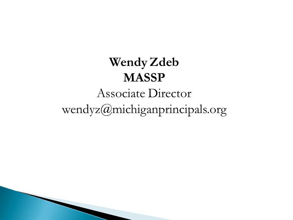 Wendy Zdeb MASSP Associate Director wendyz@michiganprincipals.org