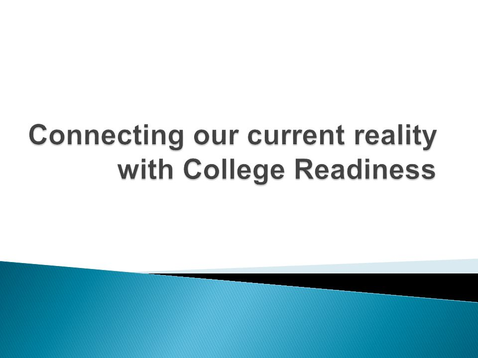 Connecting our current reality with College Readiness