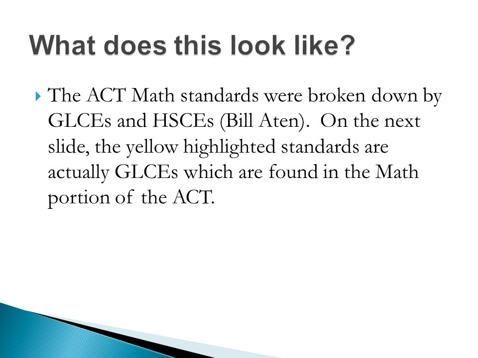  The ACT Math standards were broken down by GLCEs and HSCEs (Bill Aten).