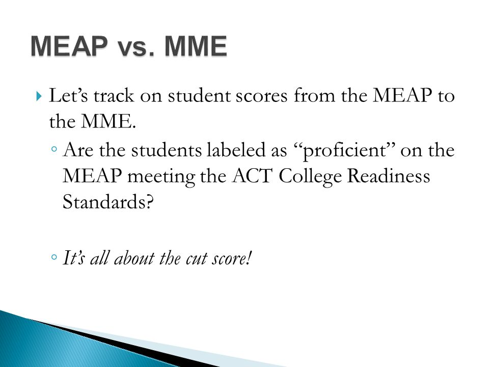  Let's track on student scores from the MEAP to the MME.