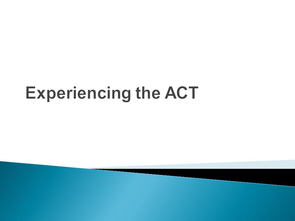 Experiencing the ACT