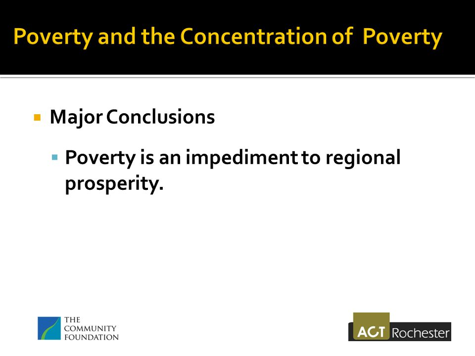  Major Conclusions  Poverty is an impediment to regional prosperity.