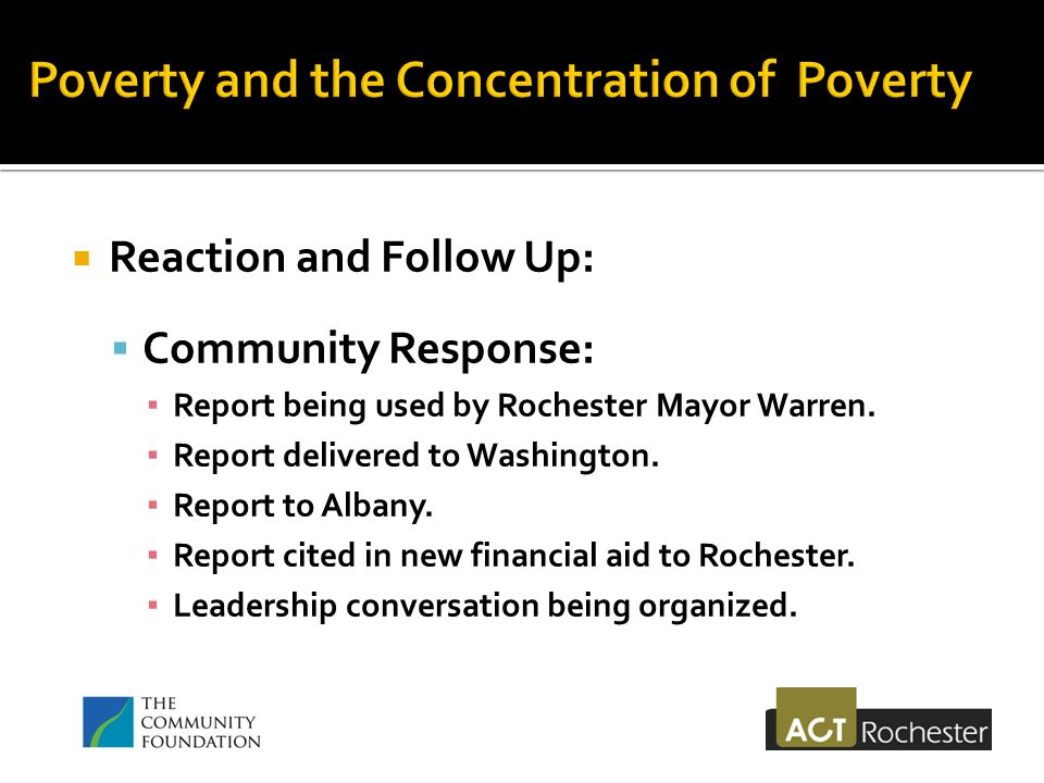 Reaction and Follow Up:  Community Response: ▪ Report being used by Rochester Mayor Warren.