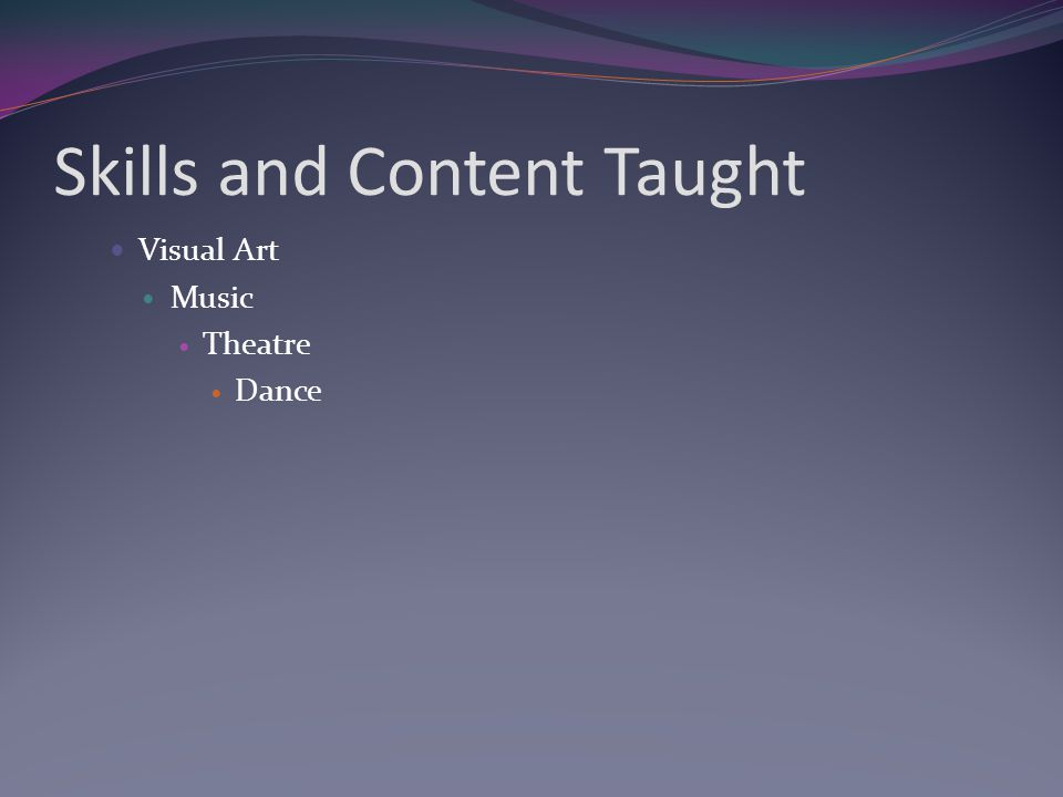 Skills and Content Taught Visual Art Music Theatre Dance