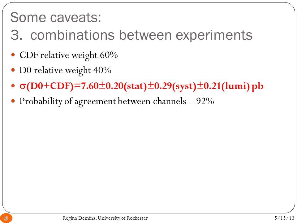 Some caveats: 3. combinations between experiments Regina Demina, University of Rochester8 CDF relative weight 60% D0 relative weight 40%  (D0+CDF)=7.