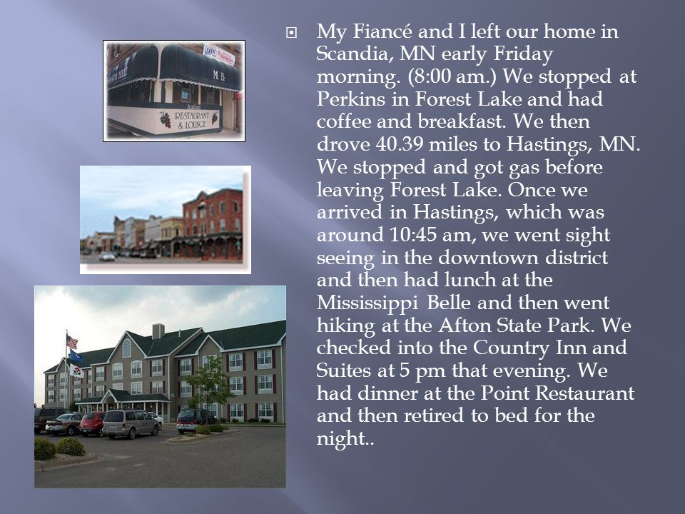  My Fiancé and I left our home in Scandia, MN early Friday morning. (8:00 am.) We stopped at Perkins in Forest Lake and had coffee and breakfast. We