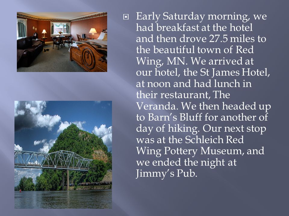  Early Saturday morning, we had breakfast at the hotel and then drove 27.5 miles to the beautiful town of Red Wing, MN. We arrived at our hotel, the