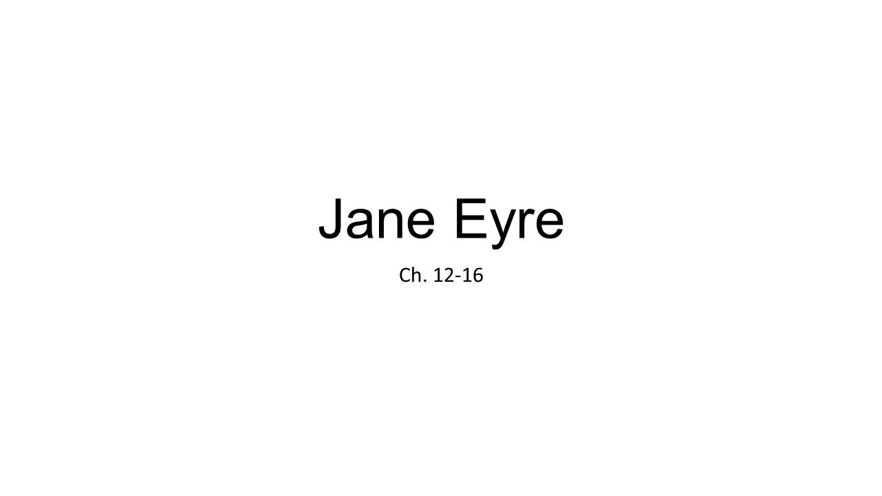 Jane Eyre Ch. 12-16