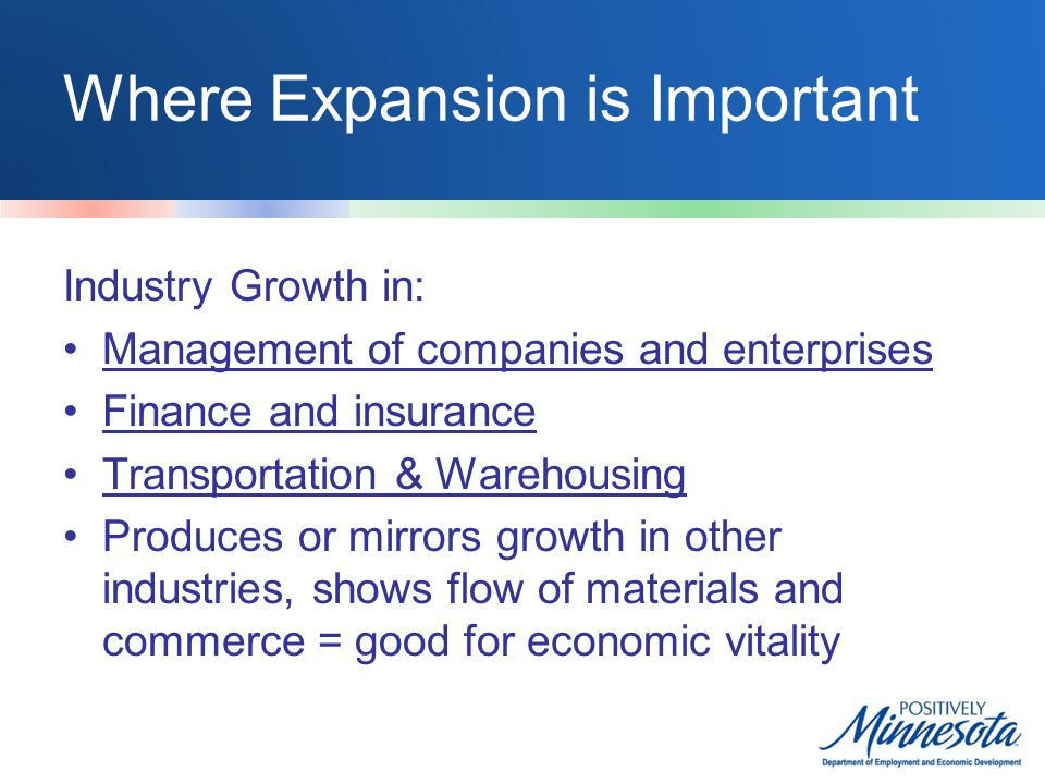 Where Expansion is Important Industry Growth in: Management of companies and enterprises Finance and insurance Transportation & Warehousing Produces o