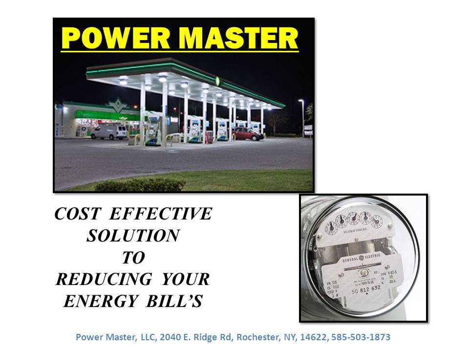 COST EFFECTIVE SOLUTION TO REDUCING YOUR ENERGY BILL'S POWER MASTER Power Master, LLC, 2040 E.