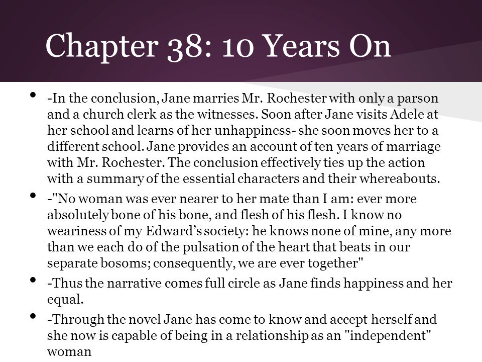 Chapter 38: 10 Years On -In the conclusion, Jane marries Mr. Rochester with only a parson and a church clerk as the witnesses. Soon after Jane visits