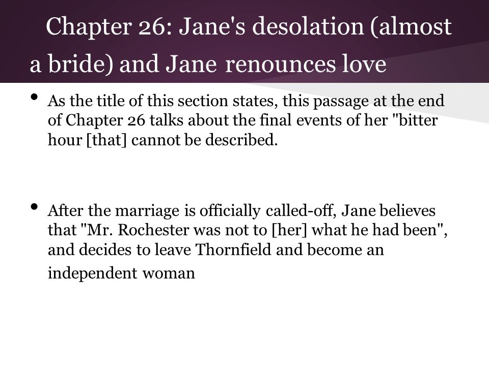Chapter 26: Jane's desolation (almost a bride) and Jane renounces love As the title of this section states, this passage at the end of Chapter 26 talk