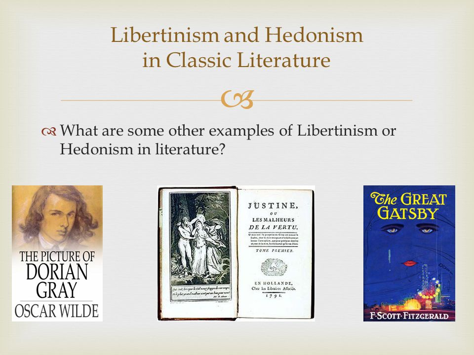   What are some other examples of Libertinism or Hedonism in literature.