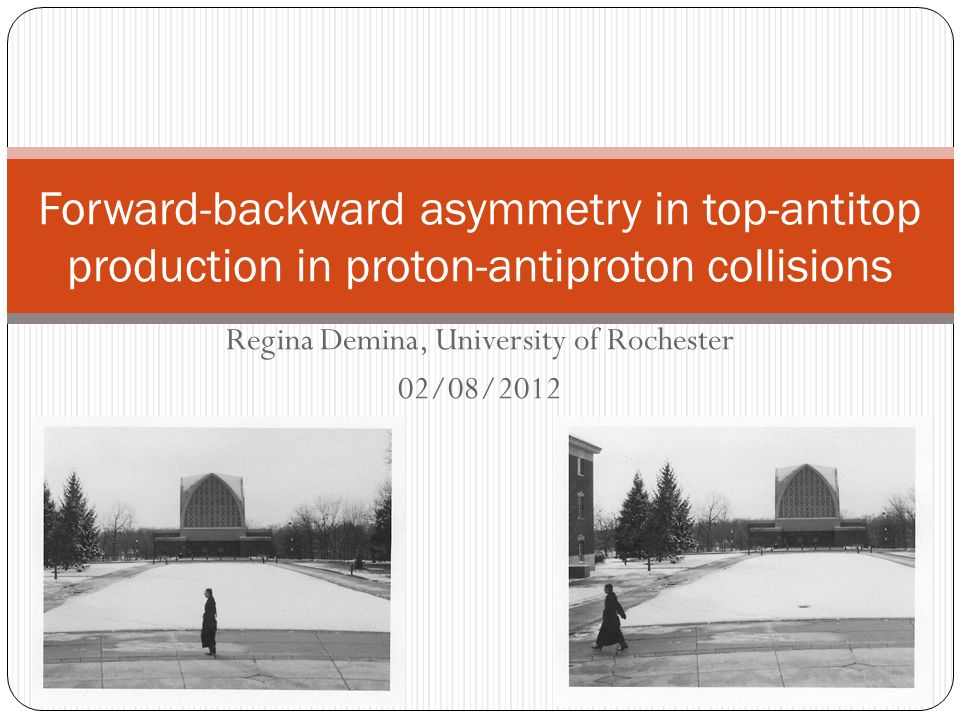 Top quark asymmetry at LHC 01/18/2012Regina Demina, University of Rochester22 2 problems compared to Tevatron: Large fraction of top pairs (~90%) are produced in gluon fusion Direction of quark (vs antiquark) is determined from the boost with ~70% accuracy