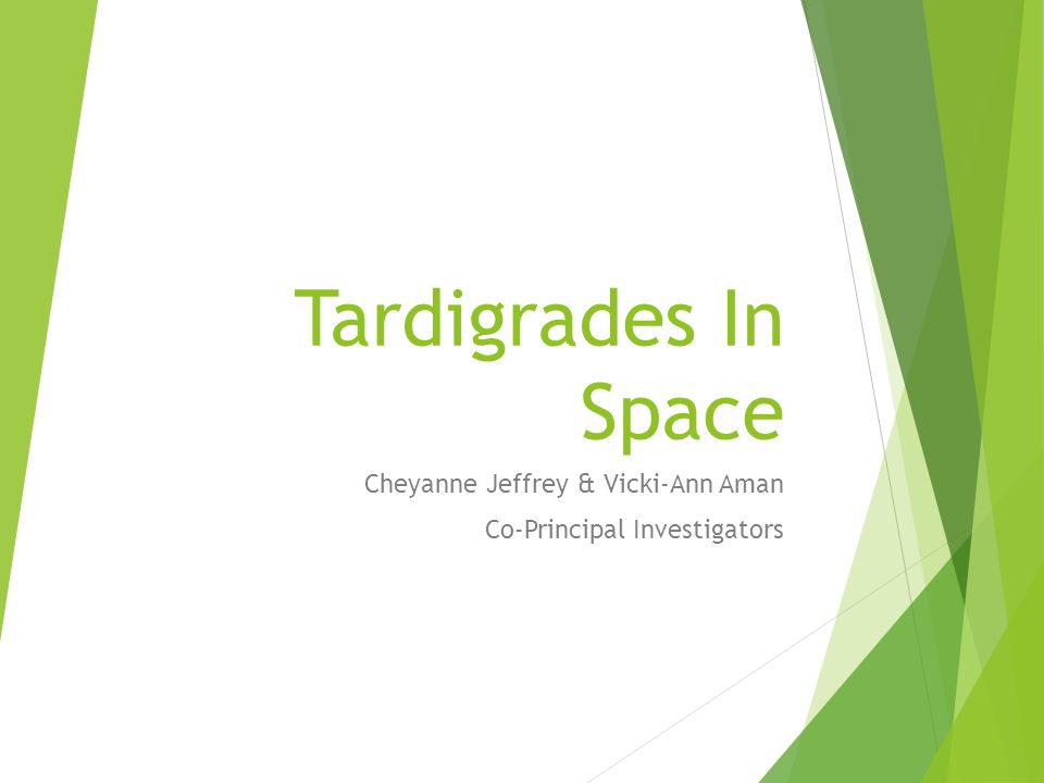 Tardigrades In Space Cheyanne Jeffrey & Vicki-Ann Aman Co-Principal Investigators