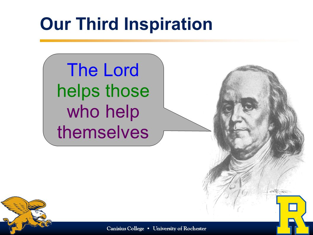 Canisius College University of Rochester Our Third Inspiration The Lord helps those who help themselves