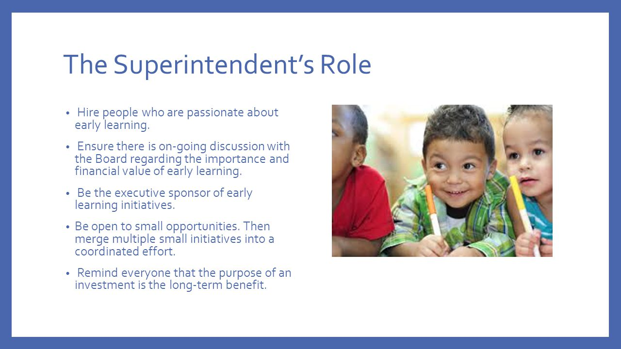 The Superintendent's Role Hire people who are passionate about early learning.