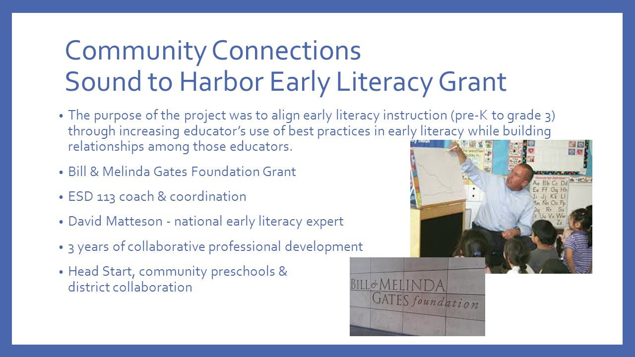 Community Connections Sound to Harbor Early Literacy Grant The purpose of the project was to align early literacy instruction (pre-K to grade 3) through increasing educator's use of best practices in early literacy while building relationships among those educators.
