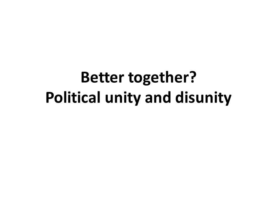 Better together? Political unity and disunity