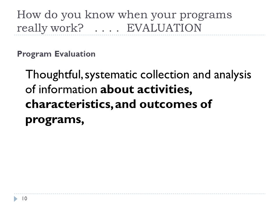 How do you know when your programs really work?.... EVALUATION Program Evaluation Thoughtful, systematic collection and analysis of information about