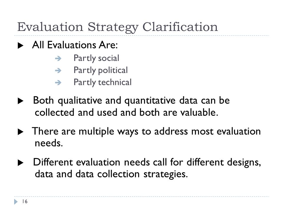 Evaluation Strategy Clarification  All Evaluations Are:  Partly social  Partly political  Partly technical  Both qualitative and quantitative dat