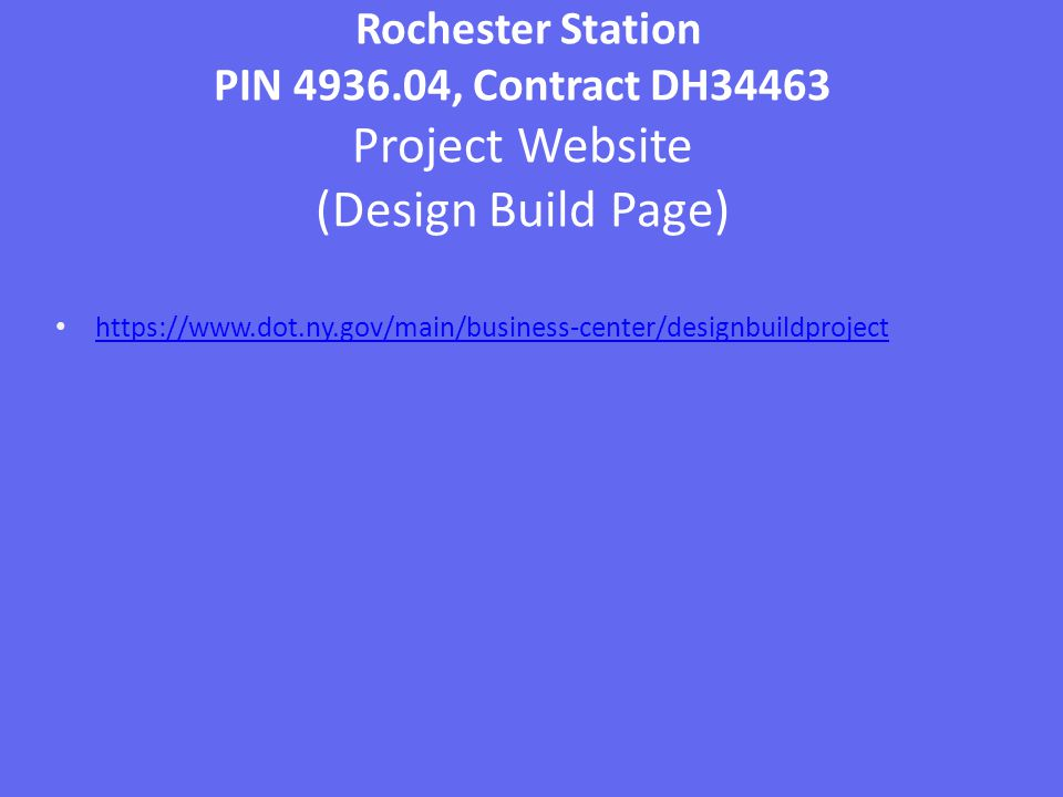 Rochester Station PIN 4936.04, Contract DH34463 Project Website (Design Build Page) https://www.dot.ny.gov/main/business-center/designbuildproject