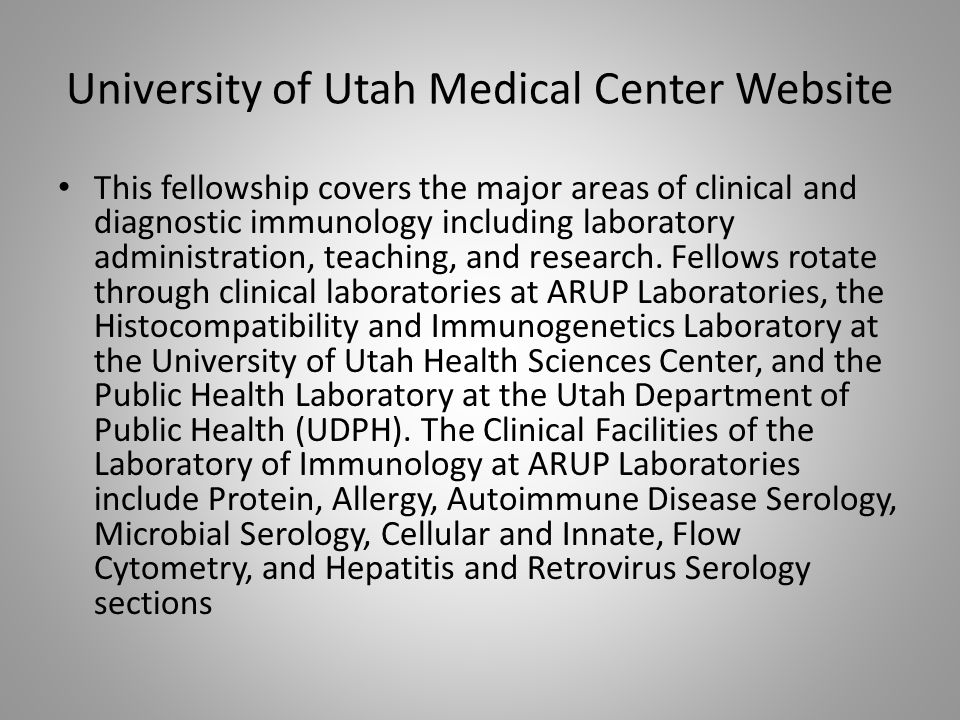 University of Utah Medical Center Website This fellowship covers the major areas of clinical and diagnostic immunology including laboratory administration, teaching, and research.