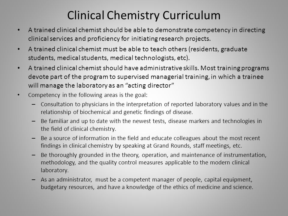 Clinical Chemistry Curriculum A trained clinical chemist should be able to demonstrate competency in directing clinical services and proficiency for initiating research projects.
