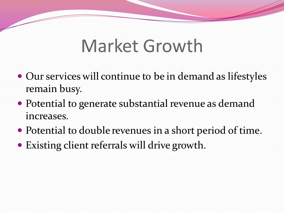 Market Growth Our services will continue to be in demand as lifestyles remain busy.