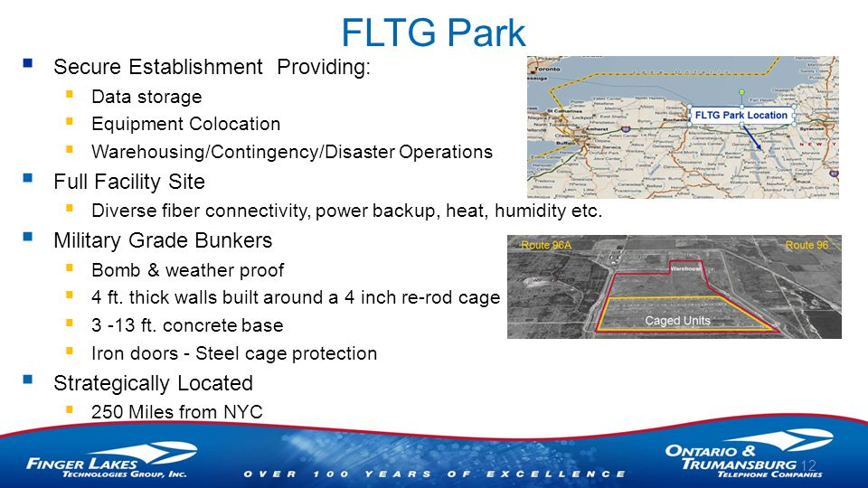 FLTG Park 12  Secure Establishment Providing:  Data storage  Equipment Colocation  Warehousing/Contingency/Disaster Operations  Full Facility Site  Diverse fiber connectivity, power backup, heat, humidity etc.