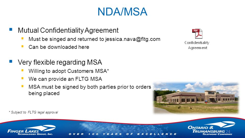 NDA/MSA  Mutual Confidentiality Agreement  Must be singed and returned to jessica.nava@fltg.com  Can be downloaded here  Very flexible regarding MSA  Willing to adopt Customers MSA*  We can provide an FLTG MSA  MSA must be signed by both parties prior to orders being placed 24 * Subject to FLTG legal approval