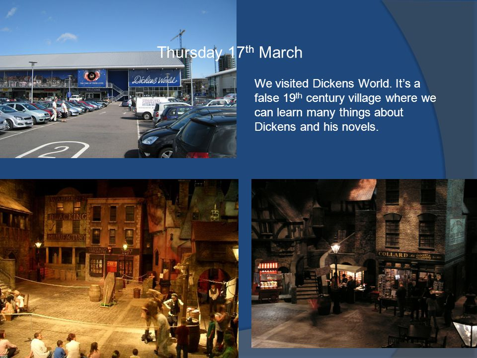 Thursday 17 th March We visited Dickens World.