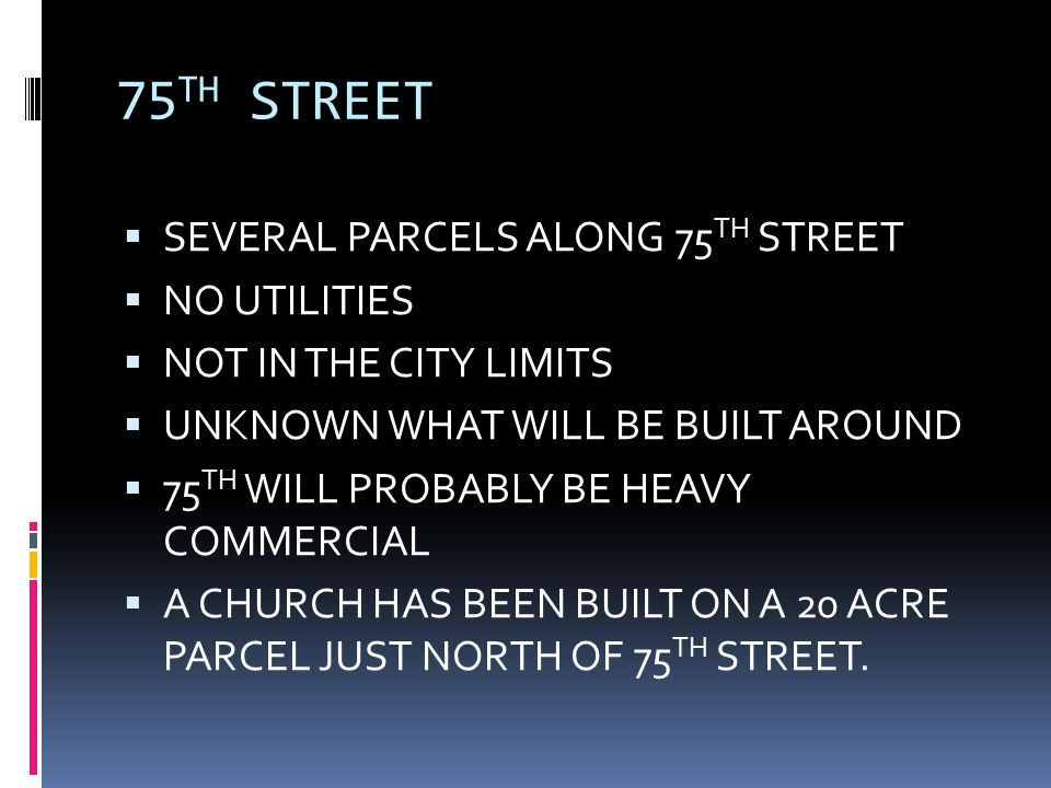 75 TH STREET  SEVERAL PARCELS ALONG 75 TH STREET  NO UTILITIES  NOT IN THE CITY LIMITS  UNKNOWN WHAT WILL BE BUILT AROUND  75 TH WILL PROBABLY BE