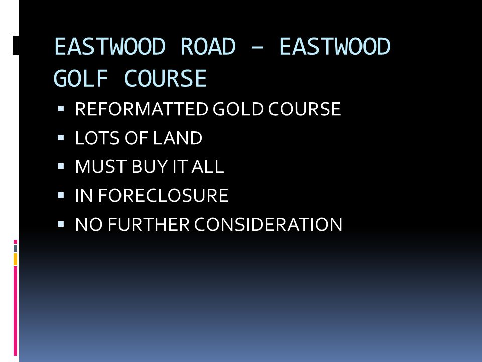 EASTWOOD ROAD – EASTWOOD GOLF COURSE  REFORMATTED GOLD COURSE  LOTS OF LAND  MUST BUY IT ALL  IN FORECLOSURE  NO FURTHER CONSIDERATION